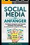 Social Media für Anfänger: Facebook, Instagram und Youtube verstehen und anwenden. Ein Anfängerguide für Beginner und Neulinge.
