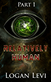 Relatively Human Part 1 (A Short Story)
