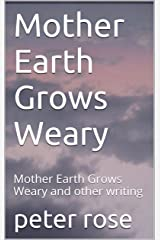 Mother Earth Grows Weary: Mother Earth Grows Weary and other writing Kindle Edition