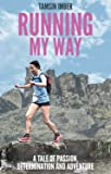 Running My Way: A Tale of Passion, Determination and Adventure