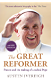 The Great Reformer: Francis and the Making of a Radical Pope (English Edition)