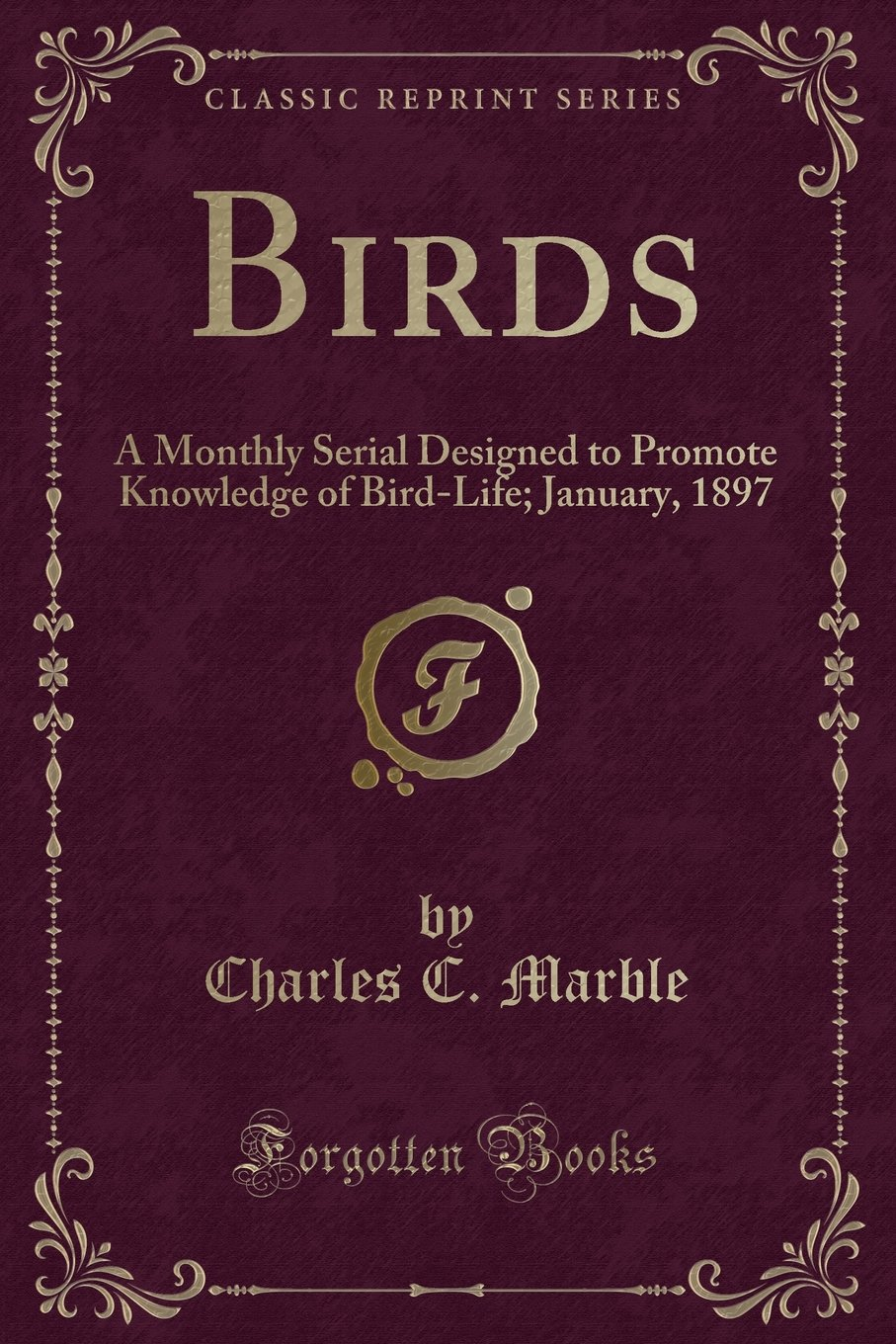 Download Birds: A Monthly Serial Designed to Promote Knowledge of Bird-Life; January, 1897 (Classic Reprint) PDF