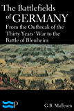 The Battlefields of Germany, From the Outbreak of the Thirty Years' War to the Battle of Blenheim