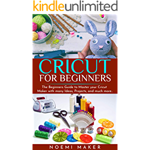 Cricut for Beginners: The Beginners Guide to Master your Cricut Maker with many Ideas, Projects, and much more..