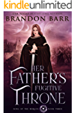 Her Father's Fugitive Throne (Song of the Worlds Book 3)