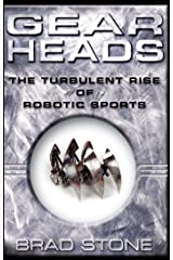 Gearheads: The Turbulent Rise of Robotic Sports Paperback