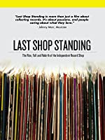 Last Shop Standing: The Rise, Fall And Rebirth Of The Independent Record Shop