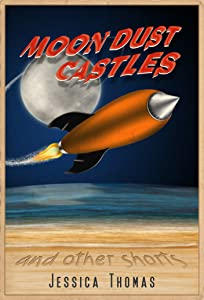 Moon Dust Castles (and other shorts)