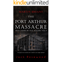 Martin Bryant: The Port Arthur Massacre: Historical Serial Killers and Murderers (True Crime by Evil Killers Book 9)