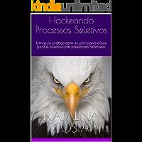 Hackeando Processos Seletivos: Aprenda na prática as principais dicas para conquistar seu próximo emprego.