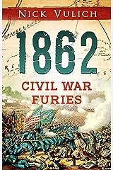 1862: Civil War Furies (Civil War Year By Year Book 2) Kindle Edition