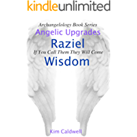Archangelology, Raziel, Wisdom: If You Call Them They Will Come (Archangelology Book Series 4) (English Edition)