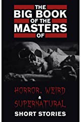 The Big Book of the Masters of Horror: 120+ authors and 1000+ stories (Kathartika™ Classics) Kindle Edition
