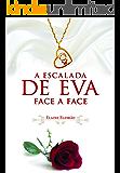 A Escalada de Eva III: Face a Face (Trilogia A Escalada de Eva Livro 3)