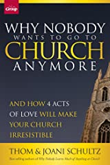 Why Nobody Wants to Go to Church Anymore: And How 4 Acts of Love Will Make Your Church Irresistible Kindle Edition