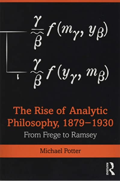 Amazon Com The Rise Of Analytic Philosophy 1879 1930 From Frege To Ramsey 9781138015142 Potter Michael Books