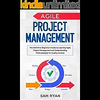 Agile Project Management: The Definitive Beginner's Guide to Learning Agile Project Management and Understanding…