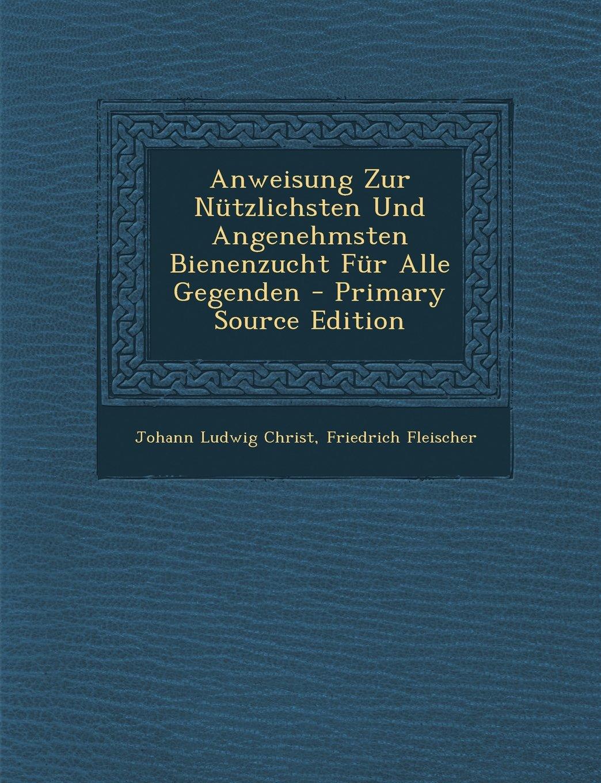 Download Anweisung Zur Nutzlichsten Und Angenehmsten Bienenzucht Fur Alle Gegenden - Primary Source Edition (German Edition) PDF