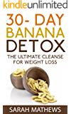 Detox: 30 Day Banana Detox, The Ultimate Cleanse for Weight Loss (Weight Loss, Diet and Health)