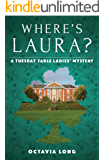 Where's Laura: A Tuesday Table Ladies Mystery