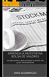 Aprenda a investir na Bolsa de Valores: Um guia prático para começar a investir em ações imediatamente