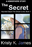 The Secret: A Hemisphere Story (Haunted Depot: The Ghost Curse Series Book 1)