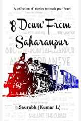 8 Down from Saharanpur: A collection of stories to touch your heart Kindle Edition