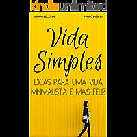 Vida Simples: Dicas Para Uma Vida Minimalista e Mais Feliz (Imparavel.club Livro 27)