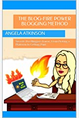 The Blog-Fire Power Blogging Method: Secrets Pro Bloggers Know, From Picking a Platform to Getting Paid (The Practical Online Writer's Guide to Life Book 2) Kindle Edition