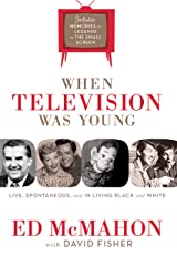 When Television Was Young: The Inside Story with Memories by Legends of the Small Screen Kindle Edition