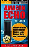 Amazon Echo: 2017 Edition- Comprehensive User Guide for Amazon Echo, Amazon Alexa and Amazon Dot (Amazon Echo, Alexa)
