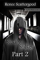 Shadow Stalker Part 2 (Episodes 7 - 12) (Shadow Stalker Bundles) Kindle Edition