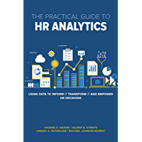 The Practical Guide to HR Analytics: Using Data to Inform, Transform, and Empower HR Decisions (English Edition)