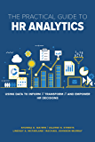 The Practical Guide to HR Analytics: Using Data to Inform, Transform, and Empower HR Decisions