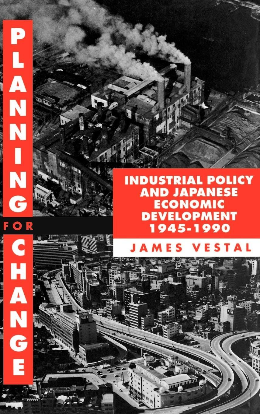 Planning for Change: Industrial Policy and Japanese Economic Development 1945-1990 by Clarendon Press
