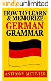 How to Learn and Memorize German Grammar ... Using a Memory Palace Network Specfically Designed for German (Magnetic Memory Series) (English Edition)