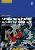 Narrative-Based Practice in Health and Social Care: Conversations Inviting Change