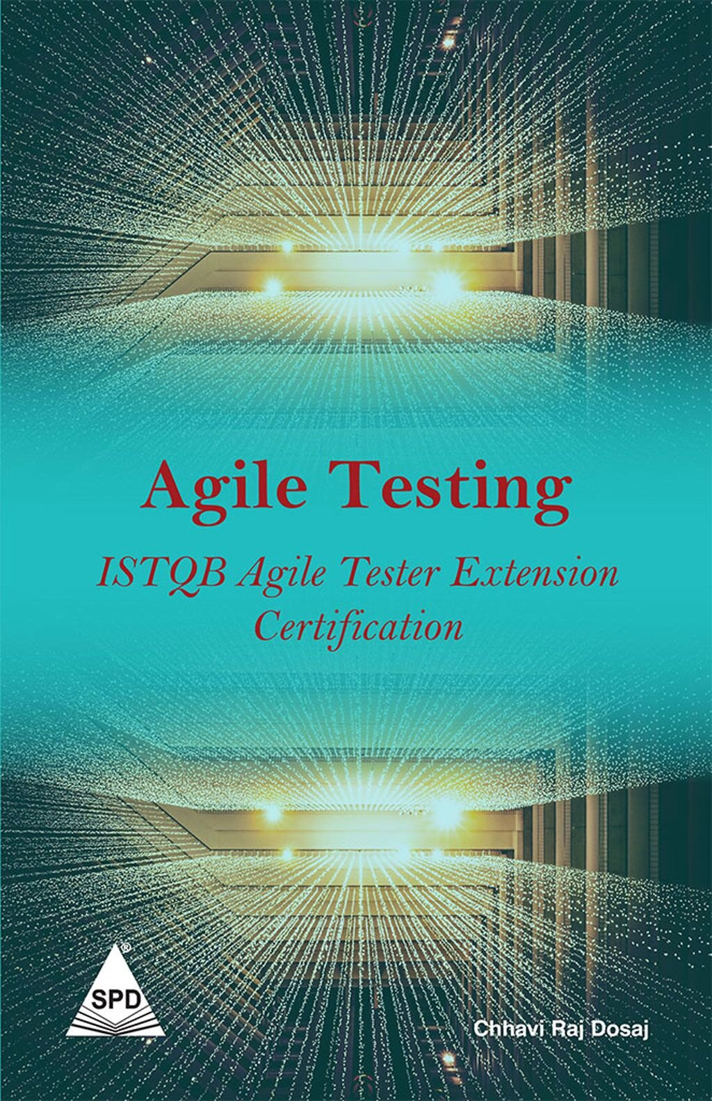 Agile Testing: ISTQB Agile Tester Extension Certification: Chhavi Raj  Dosaj: 9789352135813: Amazon.com: Books