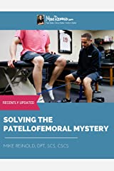Solving the Patellofemoral Mystery: Classification and Rehabilitation of Patellofemoral Disorders Kindle Edition