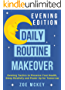 Daily Routine Makeover: Evening Edition: Evening Tactics to Preserve Your Health, Sleep Restfully and Power Up for Tomorrow