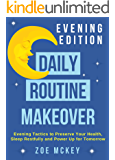 Daily Routine Makeover: Evening Edition: Evening Tactics to Preserve Your Health, Sleep Restfully and Power Up for Tomorrow (English Edition)