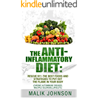The Anti-Inflammatory Diet: Rescue 911-The Best Foods and Strategies to put out the Flame in Your Body (Autoimmune diseases)