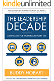 The Leadership Decade: A Playbook For An Extraordinary Era