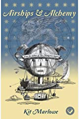 Airships & Alchemy: A novel of Magic, Mayhem, Mechanicals & Beasts of Various Size Kindle Edition