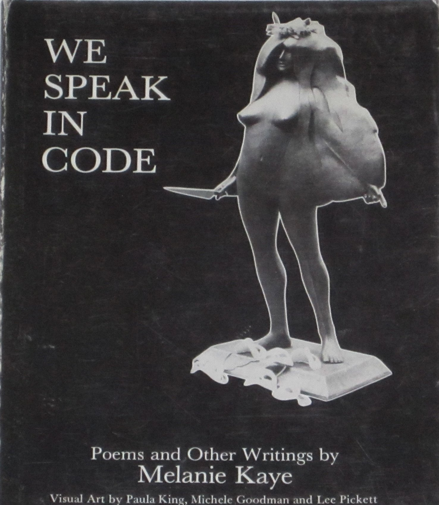 We speak in code: Poems and other writings, Kaye, Melanie