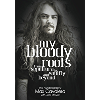 My Bloody Roots: From Sepultura To Soulfly And Beyond: The Autobiography book cover