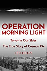 Operation Morning Light: Terror in Our Skies, The True Story of Cosmos 954 Kindle Edition