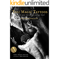 Thai Magic Tattoos - The art and influence of Sak Yant: How a belief may change your life (English Edition)