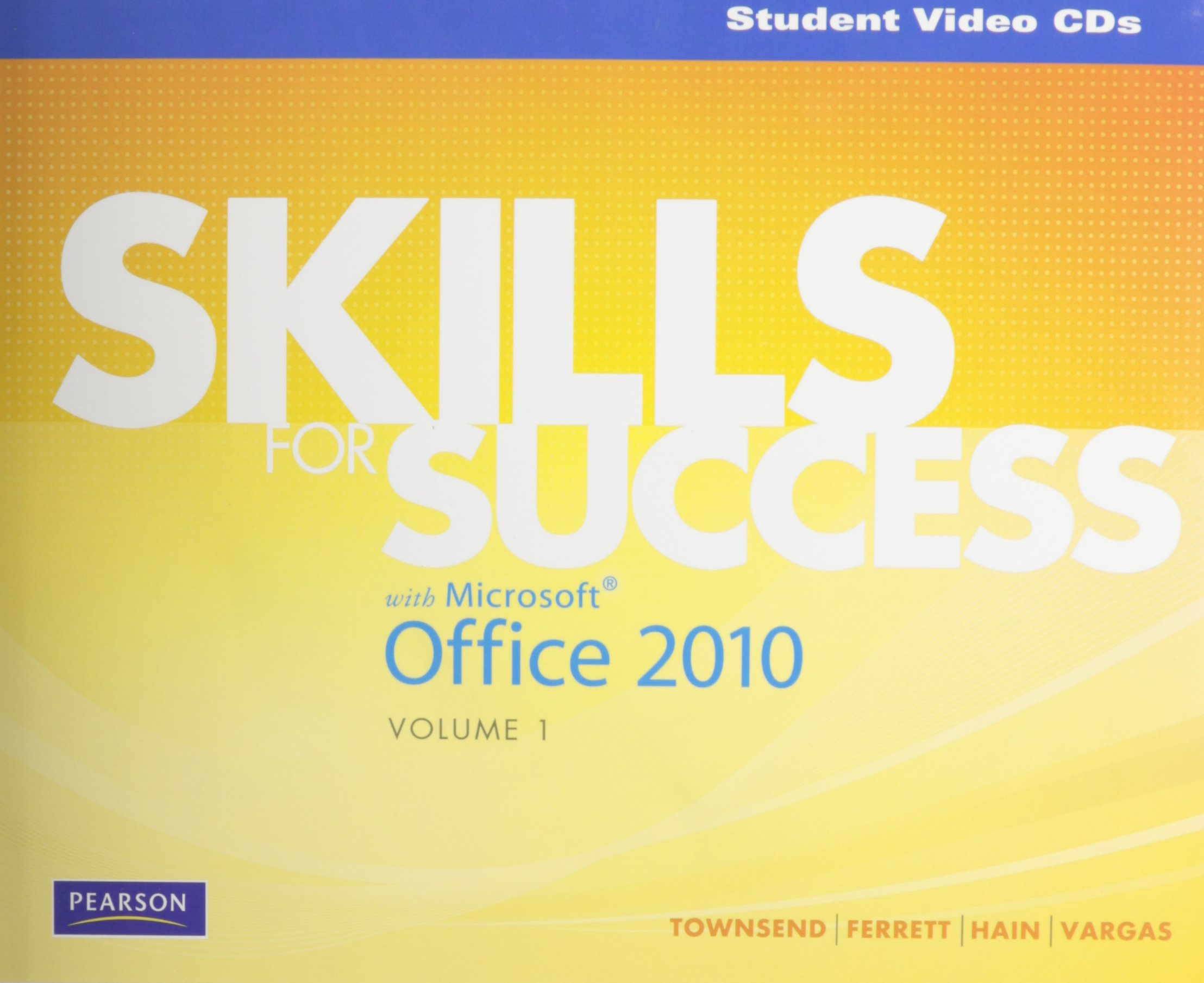 Student Video CD for Skills for Success with Microsoft Office 2010: Volume 1:  Kris Townsend, Robert Ferrett, Catherine Hain, Alicia Vargas, Shelley  Gaskin: ...