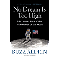 No Dream Is Too High: Life Lessons From a Man Who Walked on the Moon (English Edition)